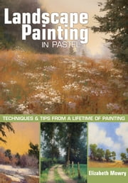 Landscape Painting in Pastel - Techniques and Tips from a Lifetime of Painting ebook by Elizabeth Mowry