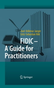 FIDIC - A Guide for Practitioners ebook by Axel-Volkmar Jaeger, Götz-Sebastian Hök