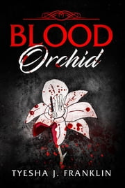 Blood Orchid ebook by Tyesha J Franklin