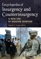 Encyclopedia of Insurgency and Counterinsurgency: A New Era of Modern Warfare ebook by Spencer C. Tucker