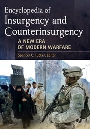 Encyclopedia of Insurgency and Counterinsurgency - A New Era of Modern Warfare ebook by Spencer C. Tucker