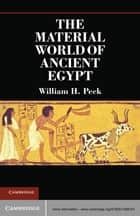 The Material World of Ancient Egypt ebook by William H. Peck