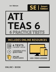 ATI TEAS 6 Practice Tests Workbook - 6 Full Length Practice Test Workbook Both In Book + Online, 100 Video Lessons, 1,020 Realistic Questions and Online Flashcards for all subjects for the TEAS Test of Essential Academic Skills ebook by Smart Edition