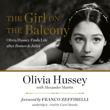 The Girl on the Balcony - Olivia Hussey Finds Life after Romeo & Juliet audiobook by Olivia Hussey,Alexander Martin