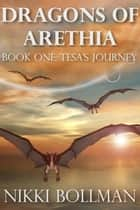 Dragons of Arethia Book One: Tesa's Journey - Dragons of Arethia, #1 ebook by Nikki Bollman