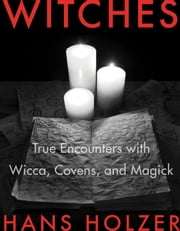 Witches - True Encounters with Wicca, Covens, and Magick ebook by Hans Holzer