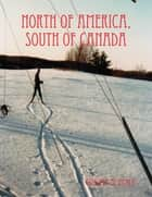 North of America, South of Canada ebook by Gunnar Alutalu