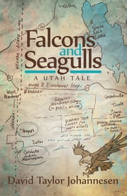 Falcons and Seagulls - A Utah Tale ebook by David Taylor Johannesen