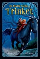 The Seven Tales of Trinket ebook by Shelley Moore Thomas