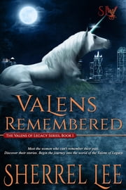 Valens Remembered, Book 1 - The Story Begins - Urban Fantasy ebook by Sherrel Lee