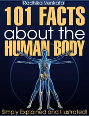 101 Facts About the Human Body - Simply Explained and Illustrated! ebook by Radhika Venkata