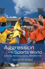 Aggression in the Sports World: A Social Psychological Perspective ebook by Gordon W. Russell