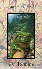 The Frog Prince ebook by Avril Sabine