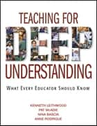 Teaching for Deep Understanding - What Every Educator Should Know ebook by Pat McAdie, Nina Bascia, Anne Rodrigue,...