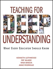 Teaching for Deep Understanding - What Every Educator Should Know ebook by Kenneth (Ken) A. Leithwood,Pat McAdie,Nina Bascia,Anne Rodrigue