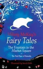 The Fountain in the Market Square - A The Pied Piper of Hamelin Retelling by Hilary McKay ebook by Hilary McKay, Sarah Gibb
