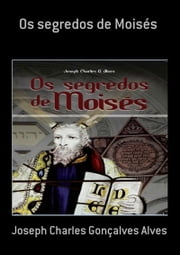 Os Segredos De Moisés ebook by Joseph Charles Gonçalves Alves