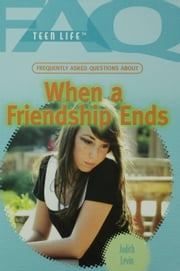 Frequently Asked Questions About When a Friendship Ends ebook by Levin, Judith
