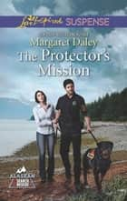The Protector's Mission (Mills & Boon Love Inspired Suspense) (Alaskan Search and Rescue, Book 3) eBook by Margaret Daley