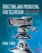 Directing and Producing for Television ebook by Ivan Cury,Ivan Cury