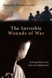 Invisible Wounds of War - Coming Home from Iraq and Afghanistan ebook by Marguerite Guzman Bouvard