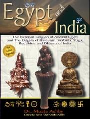 EGYPT AND INDIA AFRICAN ORIGINS OF Eastern Civilization, Religion, Yoga Mysticism and Philosophy ebook by Ashby, Muata