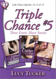 Triple Chance #5 - Three erotic short stories ebook by Lucy Tucker