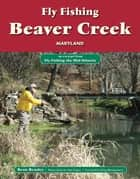 Fly Fishing Beaver Creek, Maryland - An Excerpt from Fly Fishing the Mid-Atlantic ebook by Beau Beasley, Alan Folger