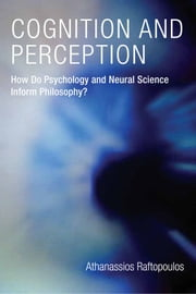 Cognition and Perception: How Do Psychology and Neural Science Inform Philosophy? ebook by Athanassios Raftopoulos
