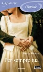 Per sempre tua (I Romanzi Classic) ebook by Sherry Thomas, Laura Di Rocco