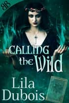 Calling the Wild ebook by Lila Dubois