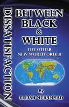 Dissatisfaction Between Black And White: The Other New World Order ebook by Elijah Muhammad