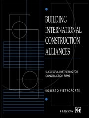 Building International Construction Alliances - Successful partnering for construction firms ebook by Roberto Pietroforte