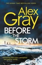 Before the Storm - The thrilling new instalment of the Sunday Times bestselling series ebook by Alex Gray