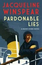 Pardonable Lies - The bestselling inter-war mystery series ebook by Jacqueline Winspear