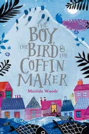 The Boy, the Bird, and the Coffin Maker ebook by Matilda Woods, Anuska Allepuz