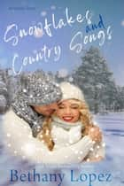 Snowflakes & Country Songs - A Holiday Short ebook by Bethany Lopez