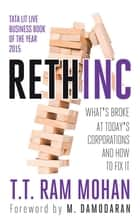 Rethinc - What's Broke at Today's Corporations and How to Fix It ebook by T T Ram Mohan
