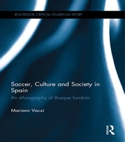 Soccer, Culture and Society in Spain - An Ethnography of Basque Fandom ebook by Mariann Vaczi
