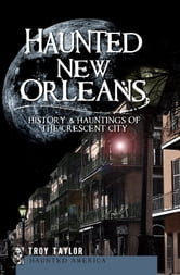 Haunted New Orleans - History & Hauntings of the Crescent City ebook by Troy Taylor