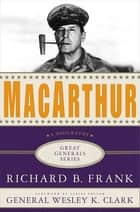 MacArthur: A Biography ebook by Richard B. Frank,Wesley K. Clark
