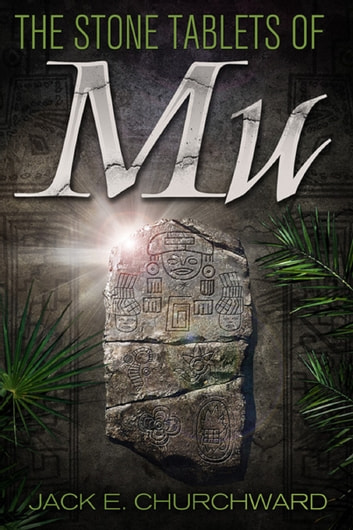 The Stone Tablets of Mu ebook by Jack E. Churchward