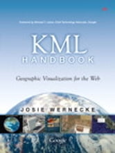 The KML Handbook - Geographic Visualization for the Web ebook by Josie Wernecke