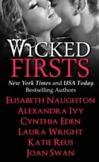 Wicked Firsts ebook by Cynthia Eden,Elisabeth Naughton,Alexandra Ivy