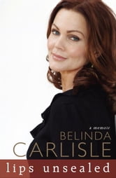 Lips Unsealed - A Memoir ebook by Belinda Carlisle