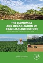 The Economics and Organization of Brazilian Agriculture - Recent Evolution and Productivity Gains ebook by Fabio Chaddad