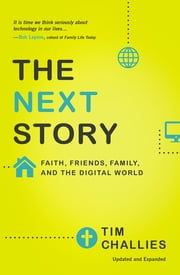 The Next Story - Faith, Friends, Family, and the Digital World ebook by Tim Challies