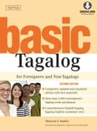 Basic Tagalog for Foreigners and Non-Tagalogs ebook by Paraluman S. Aspillera,Yolanda  C. Hernandez,Leo Alvarado