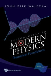 Introduction to Modern Physics - Theoretical Foundations ebook by John Dirk Walecka