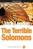 The Terrible Solomons ebook by Jack London and The Editors of New Word City